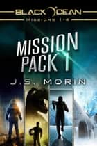 Mission Pack 1 - Black Ocean Missions, #1 ebook by J.S. Morin