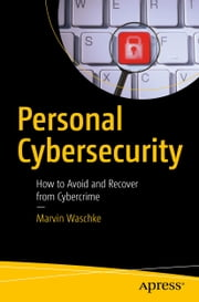 Personal Cybersecurity - How to Avoid and Recover from Cybercrime ebook by Kobo.Web.Store.Products.Fields.ContributorFieldViewModel