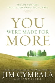 You Were Made for More - The Life You Have, the Life God Wants You to Have ebook by Jim Cymbala,Dean Merrill