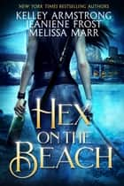 Hex on the Beach ebook by Kelley Armstrong, Jeaniene Frost, Melissa Marr