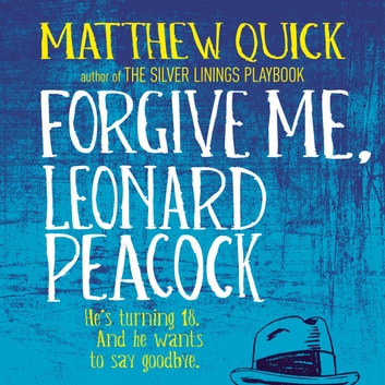 Forgive Me, Leonard Peacock audiobook by Matthew Quick