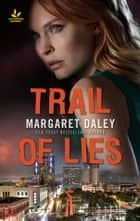 Trail of Lies - Faith in the Face of Crime ebook by Margaret Daley