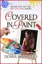 Covered In Paint ebook by Donna McDonald