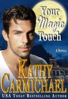 Your Magic Touch ebook by Kathy Carmichael