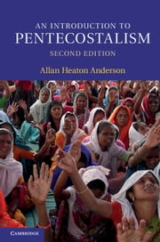 An Introduction to Pentecostalism - Global Charismatic Christianity ebook by Allan Heaton Anderson