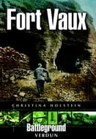 Fort Vaux ebook by Christina Holstein