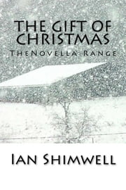 The Gift of Christmas - The Novella Range ebook by Ian Shimwell