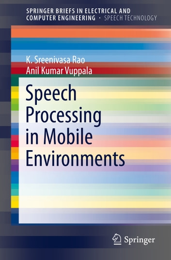 Speech Processing in Mobile Environments ebook by Anil Kumar Vuppala,K. Sreenivasa Rao