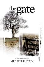 The Gate - A Story of Love and War ebook by Michael Elcock