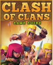 Clash of Clans Game Guıde ebook by Le Adri