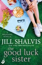 The Good Luck Sister: A Wildstone Novella - A fun feel-good read! ebook by Jill Shalvis