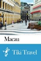 Macau Travel Guide - Tiki Travel ebook by Tiki Travel