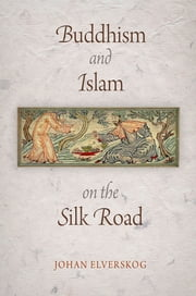 Buddhism and Islam on the Silk Road ebook by Johan Elverskog