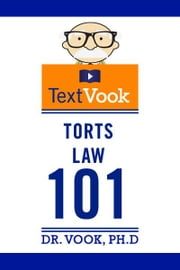 Torts Law 101: The TextVook ebook by Dr. Vook Ph.D