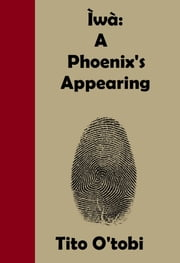 Ìwà: A Phoenix's Appearing ebook by Tito O'tobi
