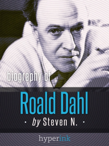 Roald Dahl: Author of James and the Giant Peach, Charlie and the Chocolate Factory, and Matilda ebook by Steven Niles