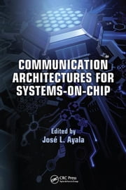 Communication Architectures for Systems-on-Chip ebook by Ayala, José L.
