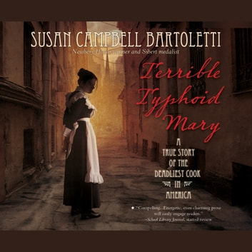 Terrible Typhoid Mary - A True Story of the Deadliest Cook in America audiobook by Susan Campbell Bartoletti
