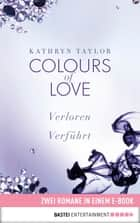 Colours of Love: Zwei Romane in einem Band - Verloren/Verführt ebook by Kathryn Taylor
