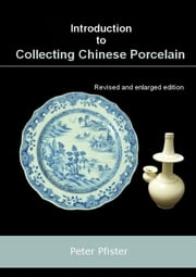 Introduction to Collecting Chinese Porcelain ebook by Peter Pfister