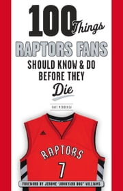 "100 Things Raptors Fans Should Know & Do Before They Die ebook by Dave Mendonca,Jerome ""Junk Yard Dog"" Williams"