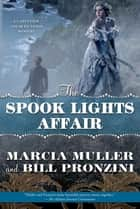 The Spook Lights Affair - A Carpenter and Quincannon Mystery ebook by Marcia Muller, Bill Pronzini