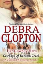 Her Cowboy Hero - Clean and Wholesome Romance ebook by Debra Clopton