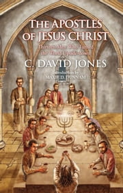 The Apostles of Jesus Christ - Thirteen Men Who Turned the World Upside-Down ebook by C. David Jones
