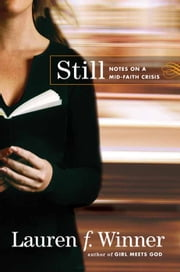 Still - Notes on a Mid-Faith Crisis ebook by Lauren F. Winner