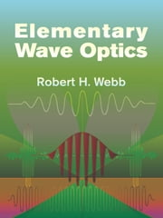 Elementary Wave Optics ebook by Robert H. Webb