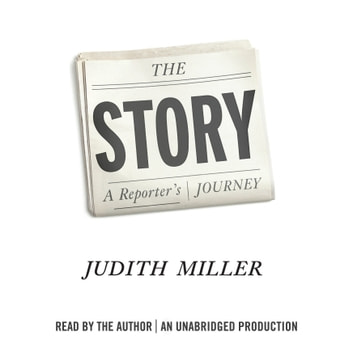 The Story - A Reporter's Journey audiobook by Judith Miller