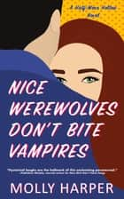 Nice Werewolves Don't Bite Vampires ebook by Molly Harper