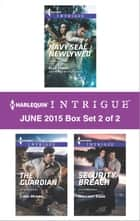 Harlequin Intrigue June 2015 - Box Set 2 of 2 - Navy SEAL Newlywed\The Guardian\Security Breach ebook by Elle James, Cindi Myers, Mallory Kane