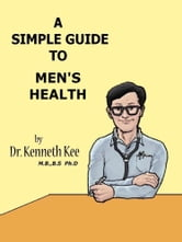 A Simple Guide to Men's Health ebook by Kenneth Kee