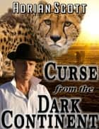 Curse from the Dark Continent ebook by Adrian Scott