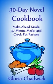 30-Day Novel Cookbook: Make-Ahead Meals, 30-Minute Meals, and Crock Pot Recipes ebook by Gloria Chadwick