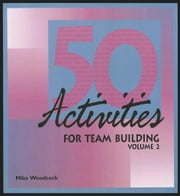 50 Activities for Team Building, Volume 2 ebook by Woodcock, Mike