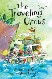 The Traveling Circus ebook by Marie-Louise Gay,David Homel