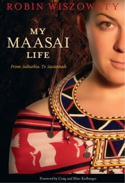My Maasai Life - From Suburbia to Savannah ebook by Robin Wiszowaty