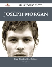 Joseph Morgan 43 Success Facts - Everything you need to know about Joseph Morgan ebook by Anthony Campos