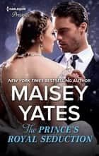 The Prince's Royal Seduction - A Contemporary Royal Romance 電子書籍 by Maisey Yates