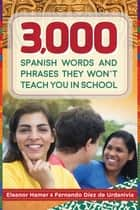 3,000 Spanish Words and Phrases They Won't Teach You in School ebook by Fernando Díez de Urdanivia, Eleanor Hamer