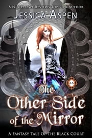 The Other Side of the Mirror: A Fantasy Tale of the Black Court - Tales of the Black Court ebook by Jessica Aspen