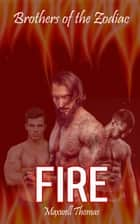 Brothers of the Zodiac: Fire ebook by Maxwell Thomas