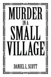 Murder in a Small Village ebook by Daniel L. Scott
