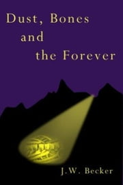 Dust, Bones, and the Forever ebook by J. W. Becker