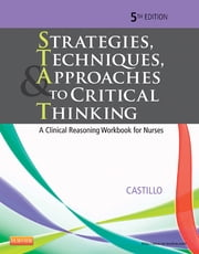 Strategies, Techniques, & Approaches to Critical Thinking - A Clinical Reasoning Workbook for Nurses ebook by Sandra Luz Martinez de Castillo