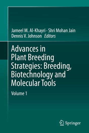 Advances in Plant Breeding Strategies: Breeding, Biotechnology and Molecular Tools ebook by