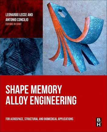 Shape Memory Alloy Engineering - For Aerospace, Structural and Biomedical Applications ebook by