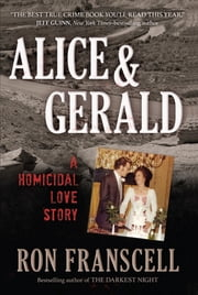 Alice & Gerald - A Homicidal Love Story ebook by Ron Franscell